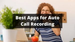 Best Automatic Call Recorder Apps