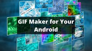 GIF Maker for Your Android
