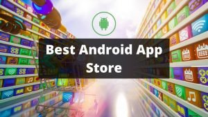Best Android App Store